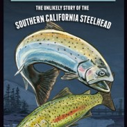 Against the Currents: The Unlikely Story of the Southern California Steelhead